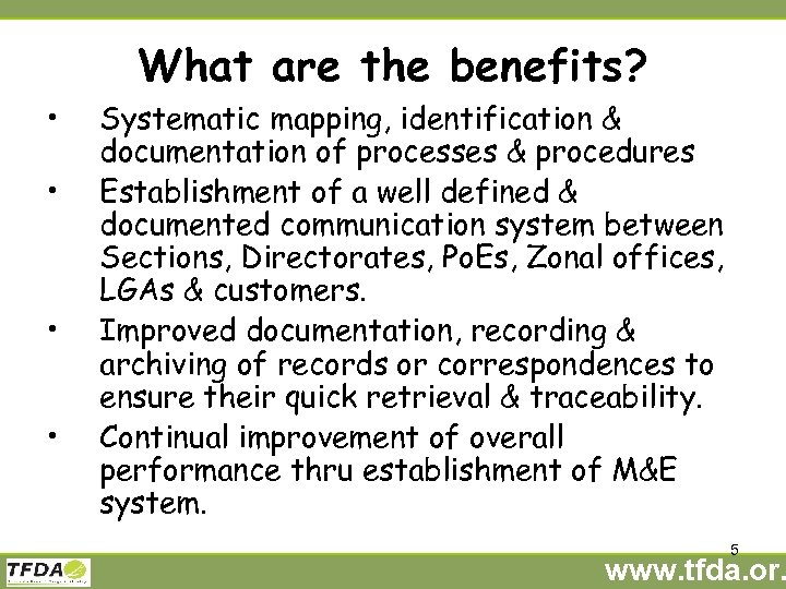 What are the benefits? • • Systematic mapping, identification & documentation of processes &