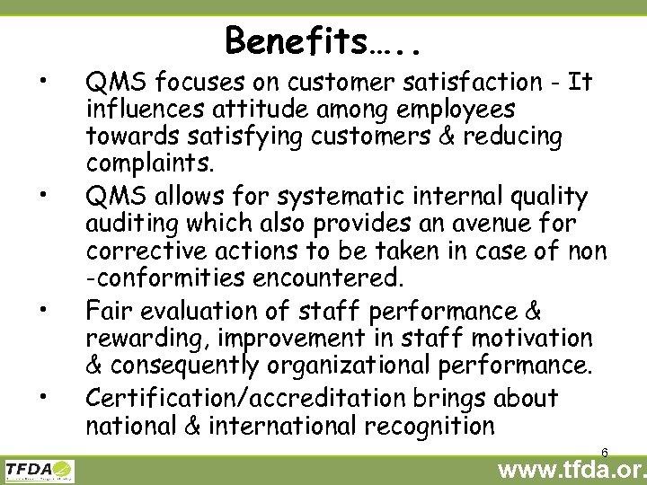 • • Benefits…. . QMS focuses on customer satisfaction - It influences attitude