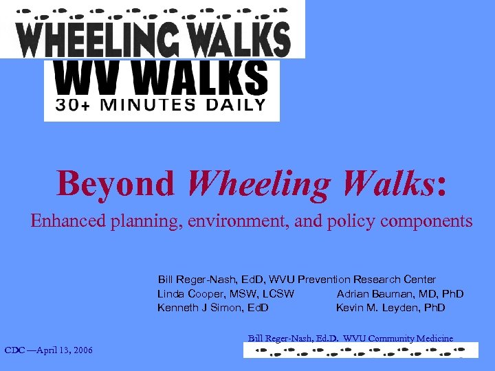 Beyond Wheeling Walks: Enhanced planning, environment, and policy components Bill Reger-Nash, Ed. D, WVU