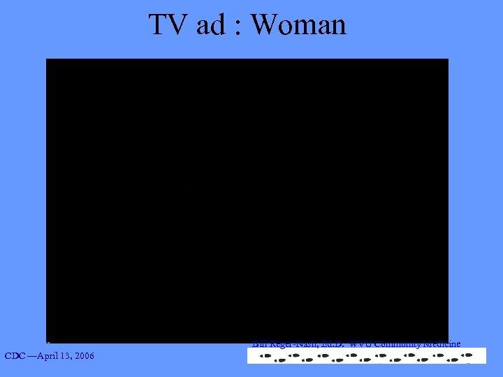 TV ad : Woman Bill Reger-Nash, Ed. D. WVU Community Medicine CDC —April 13,