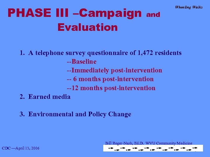 PHASE III –Campaign and Wheeling Walks Evaluation 1. A telephone survey questionnaire of 1,