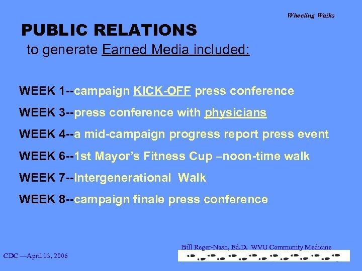PUBLIC RELATIONS Wheeling Walks to generate Earned Media included: WEEK 1 --campaign KICK-OFF press