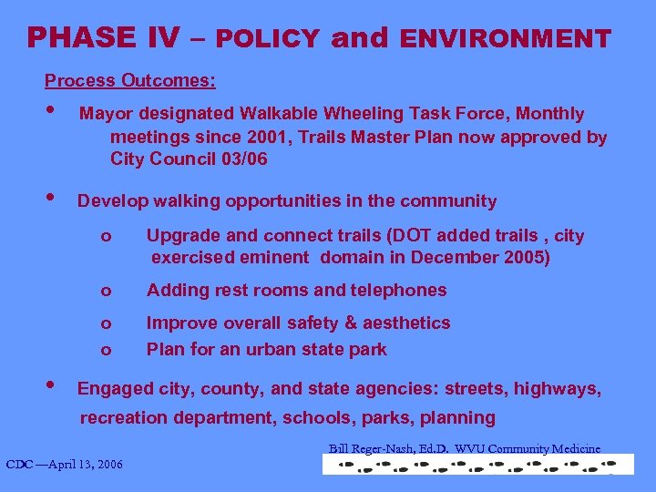 PHASE IV – POLICY and ENVIRONMENT Process Outcomes: • Mayor designated Walkable Wheeling Task
