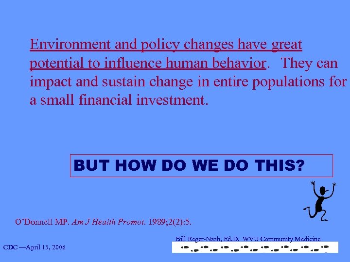 Environment and policy changes have great potential to influence human behavior. They can impact