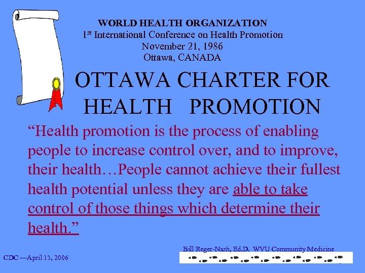WORLD HEALTH ORGANIZATION 1 st International Conference on Health Promotion November 21, 1986 Ottawa,