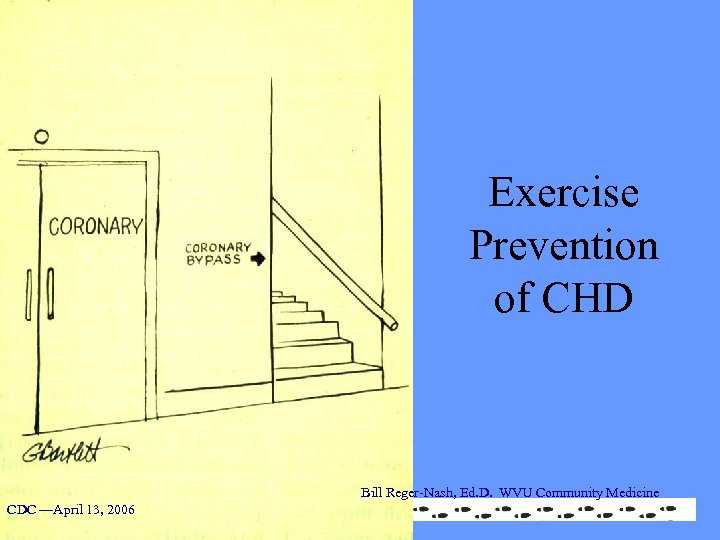 Exercise Prevention of CHD Bill Reger-Nash, Ed. D. WVU Community Medicine CDC —April 13,