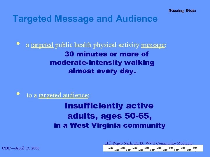 Wheeling Walks Targeted Message and Audience • a targeted public health physical activity message: