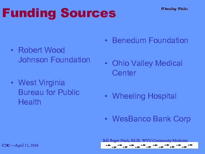 Funding Sources Wheeling Walks • Benedum Foundation • Robert Wood Johnson Foundation • West