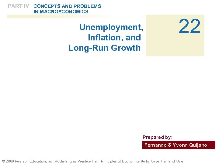 PART IV CONCEPTS AND PROBLEMS IN MACROECONOMICS 22 Unemployment, Inflation, and Long-Run Growth Prepared