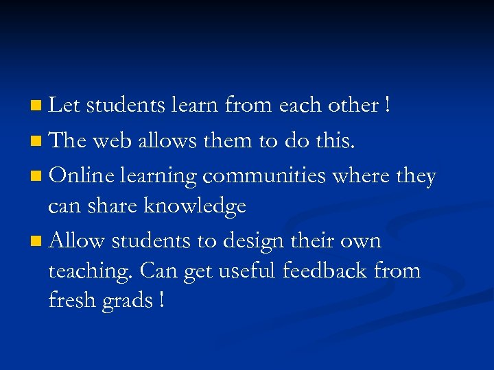 Let students learn from each other ! n The web allows them to do