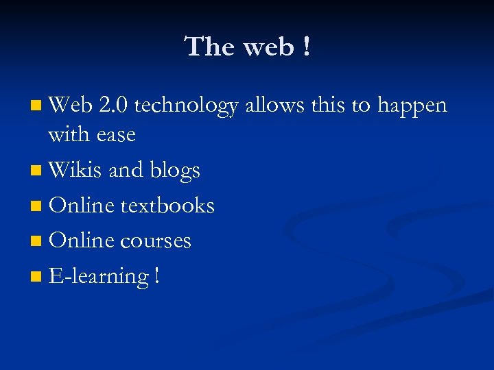 The web ! Web 2. 0 technology allows this to happen with ease n