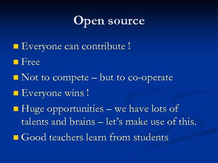 Open source Everyone can contribute ! n Free n Not to compete – but