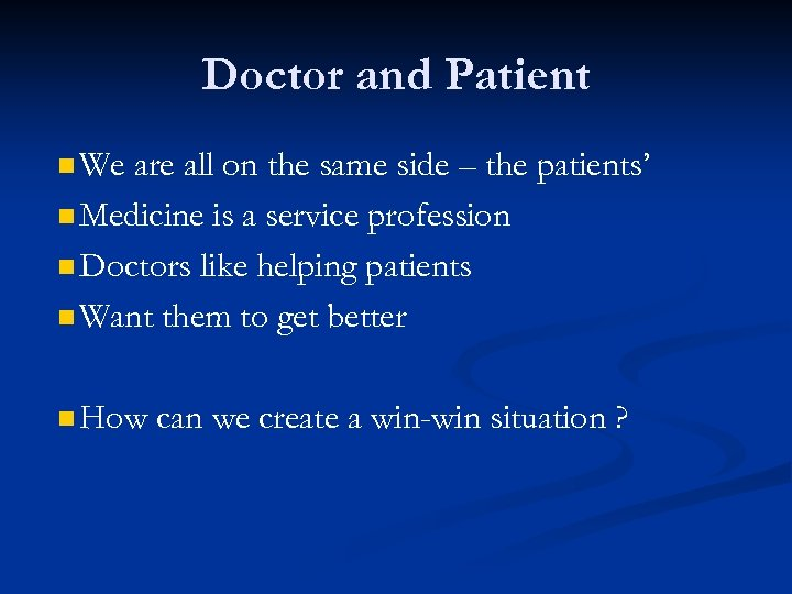 Doctor and Patient n We are all on the same side – the patients'