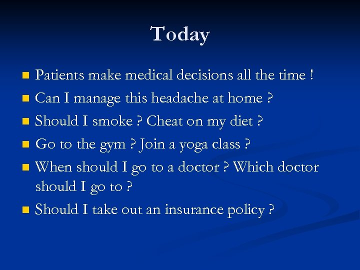 Today n n n Patients make medical decisions all the time ! Can I