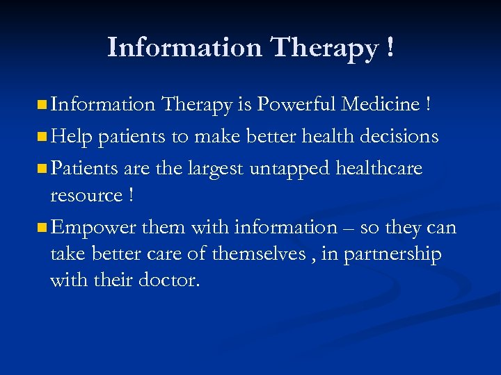 Information Therapy ! n Information Therapy is Powerful Medicine ! n Help patients to