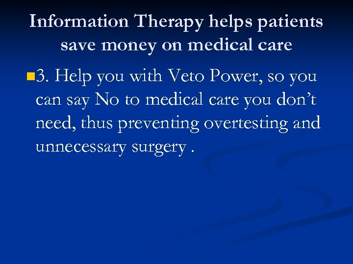 Information Therapy helps patients save money on medical care n 3. Help you with