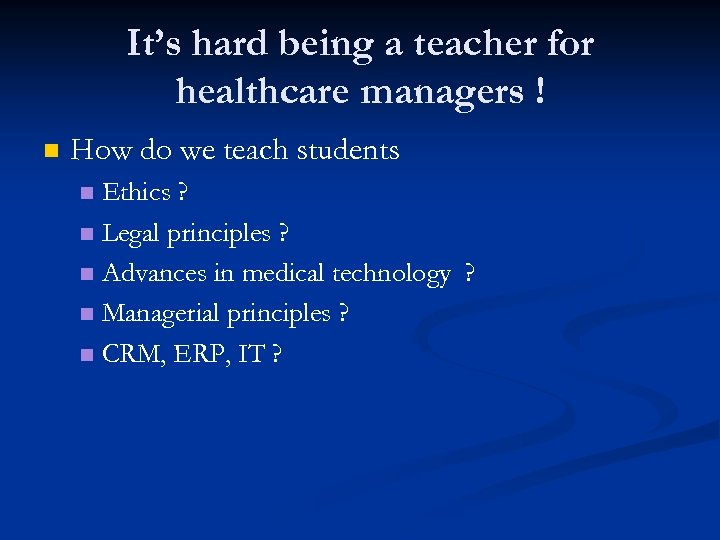 It's hard being a teacher for healthcare managers ! n How do we teach