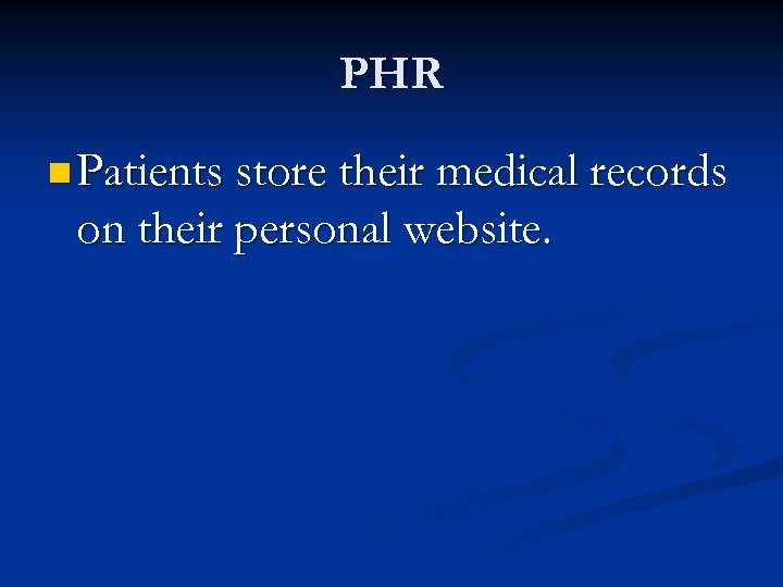 PHR n Patients store their medical records on their personal website.