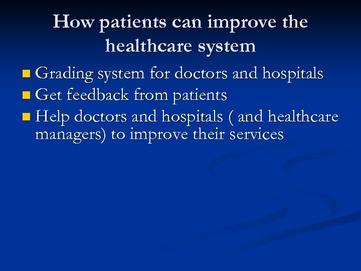 How patients can improve the healthcare system n Grading system for doctors and hospitals