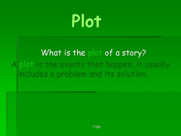 Plot What is the plot of a story? A plot is the events that