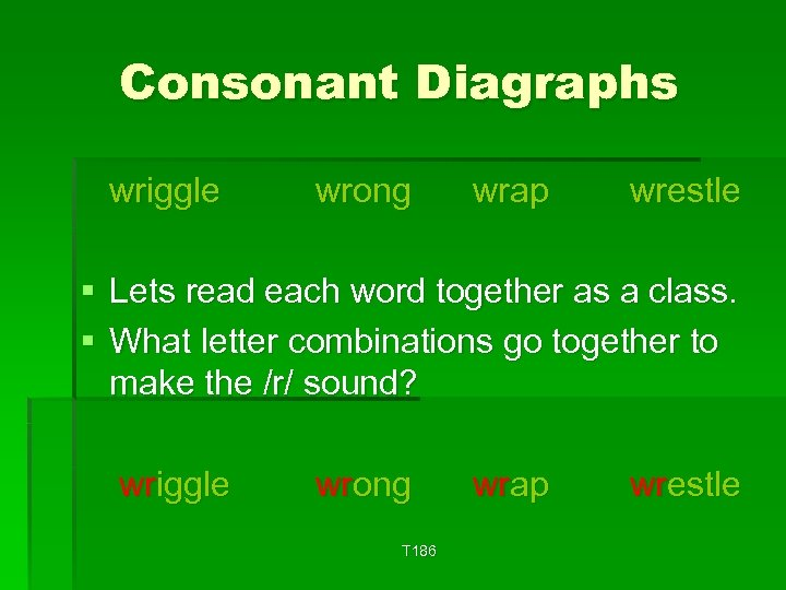 Consonant Diagraphs wriggle wrong wrap wrestle § Lets read each word together as a
