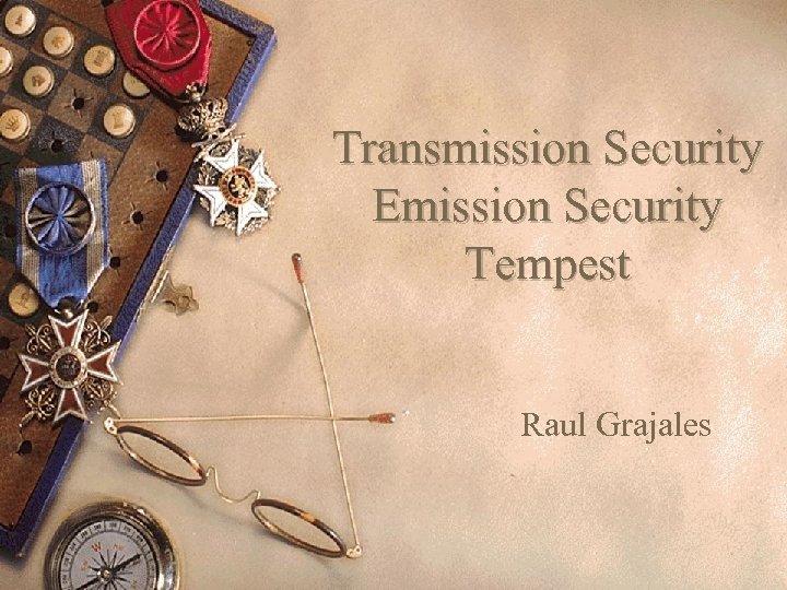 Transmission Security Emission Security Tempest Raul Grajales