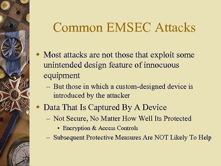 Common EMSEC Attacks w Most attacks are not those that exploit some unintended design