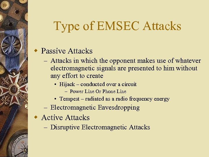 Type of EMSEC Attacks w Passive Attacks – Attacks in which the opponent makes