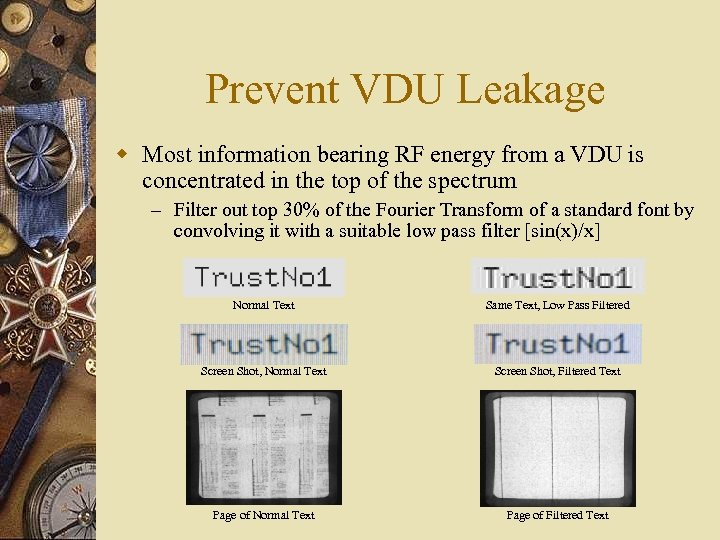 Prevent VDU Leakage w Most information bearing RF energy from a VDU is concentrated