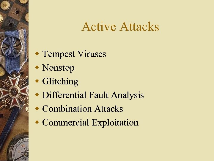 Active Attacks w Tempest Viruses w Nonstop w Glitching w Differential Fault Analysis w