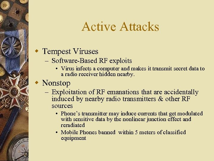 Active Attacks w Tempest Viruses – Software-Based RF exploits • Virus infects a computer
