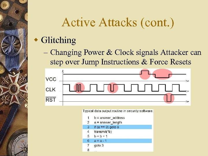 Active Attacks (cont. ) w Glitching – Changing Power & Clock signals Attacker can