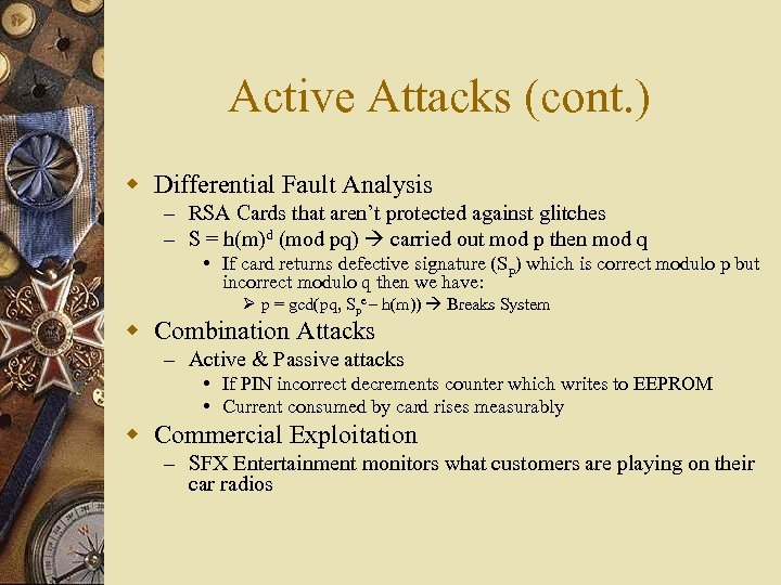 Active Attacks (cont. ) w Differential Fault Analysis – RSA Cards that aren't protected