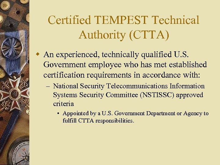 Certified TEMPEST Technical Authority (CTTA) w An experienced, technically qualified U. S. Government employee