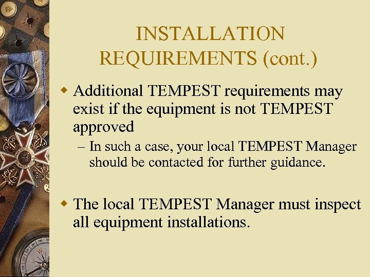 INSTALLATION REQUIREMENTS (cont. ) w Additional TEMPEST requirements may exist if the equipment is