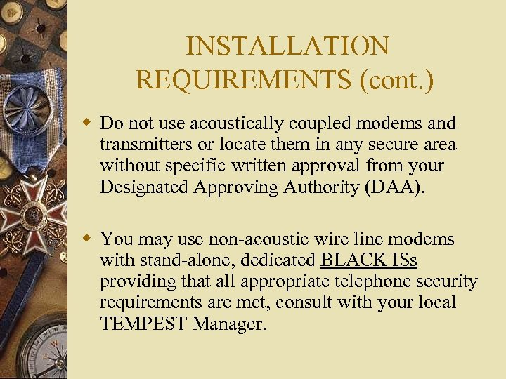 INSTALLATION REQUIREMENTS (cont. ) w Do not use acoustically coupled modems and transmitters or