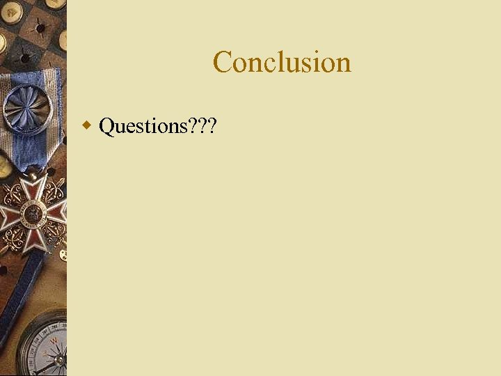 Conclusion w Questions? ? ?