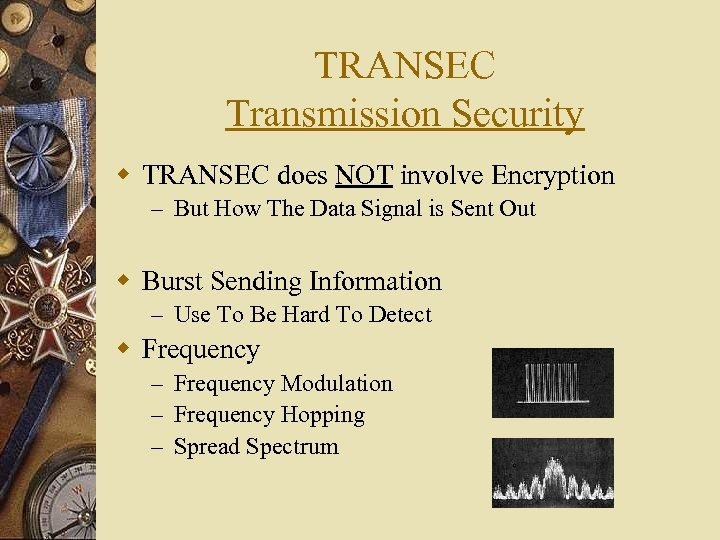 TRANSEC Transmission Security w TRANSEC does NOT involve Encryption – But How The Data
