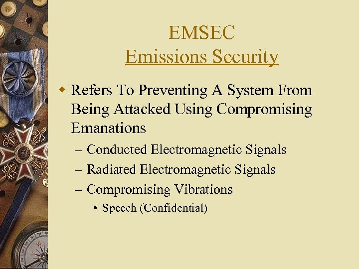 EMSEC Emissions Security w Refers To Preventing A System From Being Attacked Using Compromising