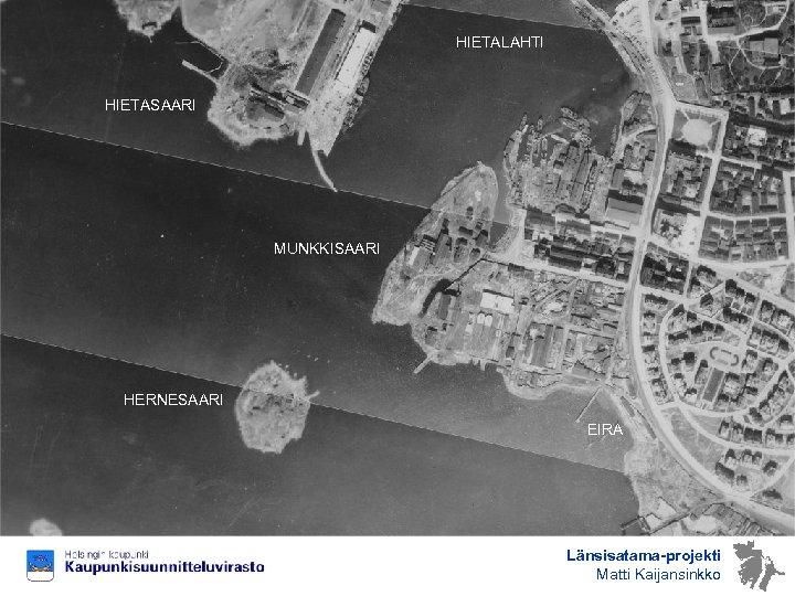 HIETALAHTI HIETASAARI MUNKKISAARI HERNESAARI EIRA Länsisatama-projekti Matti Kaijansinkko