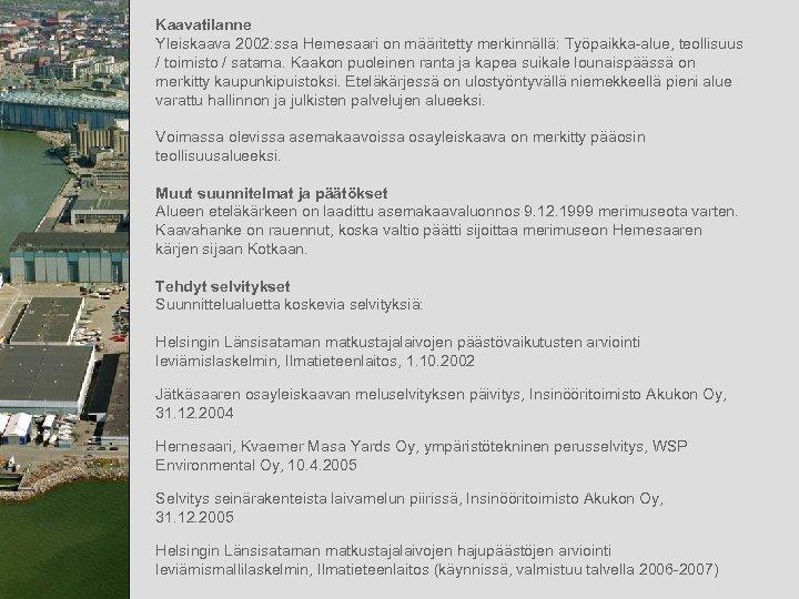 Kaavatilanne Yleiskaava 2002: ssa Hernesaari on määritetty merkinnällä: Työpaikka-alue, teollisuus / toimisto / satama.