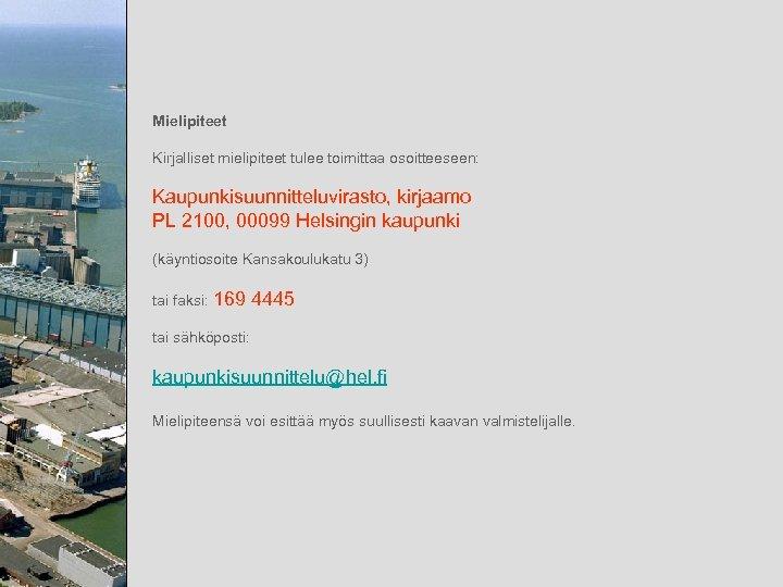 Mielipiteet Kirjalliset mielipiteet tulee toimittaa osoitteeseen: Kaupunkisuunnitteluvirasto, kirjaamo PL 2100, 00099 Helsingin kaupunki (käyntiosoite