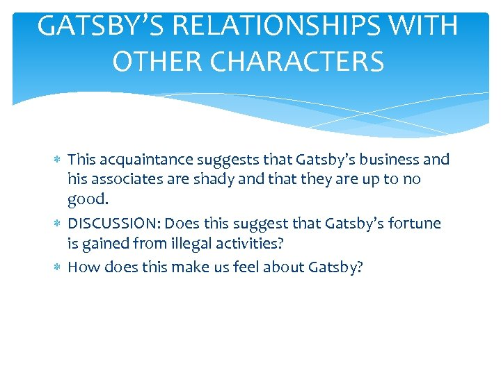 GATSBY'S RELATIONSHIPS WITH OTHER CHARACTERS This acquaintance suggests that Gatsby's business and his associates