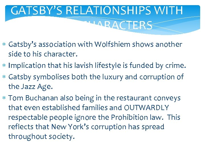 GATSBY'S RELATIONSHIPS WITH OTHER CHARACTERS Gatsby's association with Wolfshiem shows another side to his