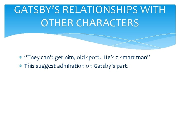 """GATSBY'S RELATIONSHIPS WITH OTHER CHARACTERS """"They can't get him, old sport. He's a smart"""