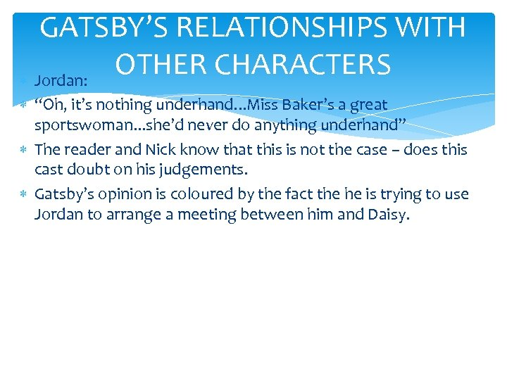"""GATSBY'S RELATIONSHIPS WITH OTHER CHARACTERS Jordan: """"Oh, it's nothing underhand. . . Miss Baker's"""