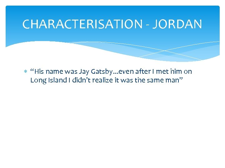 """CHARACTERISATION - JORDAN """"His name was Jay Gatsby. . . even after I met"""