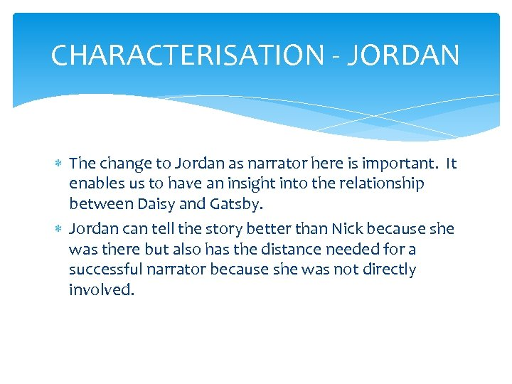 CHARACTERISATION - JORDAN The change to Jordan as narrator here is important. It enables