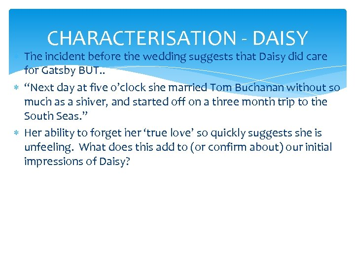 CHARACTERISATION - DAISY The incident before the wedding suggests that Daisy did care for