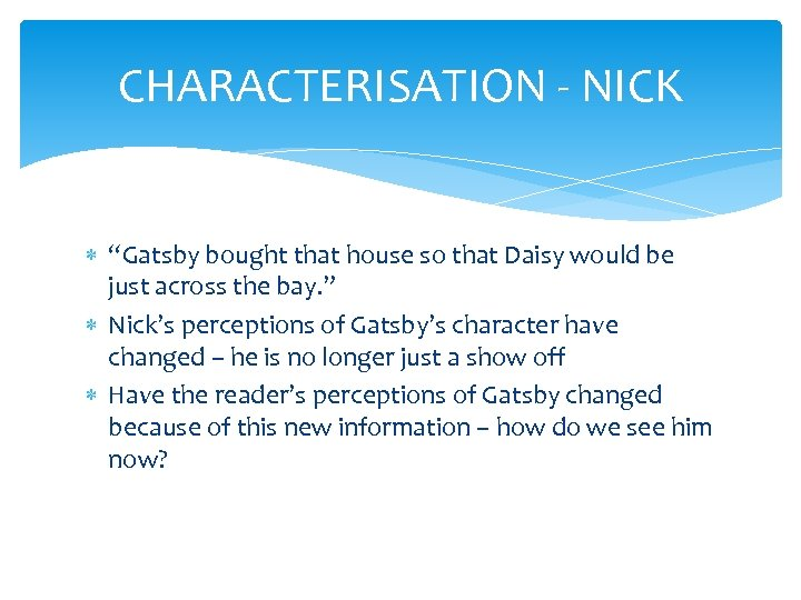 """CHARACTERISATION - NICK """"Gatsby bought that house so that Daisy would be just across"""